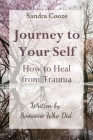 Journey to Your Self-How to Heal from Trauma: Written by Someone Who Did Cover Image
