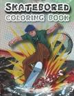Skateboard Coloring Book: A Collection of Skateboarding Coloring Pages, Skateboard Coloring Book For Skateboard Lovers, Boys, Girls, Kids, Men, Cover Image