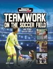 Teamwork on the Soccer Field: And Other Soccer Skills Cover Image