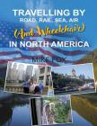 Travelling by Road, Rail, Sea, Air (and Wheelchair) in North America Cover Image