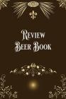 Review Beer Book: Taste, Evaluate & Review Beer Log Book Notebook Journal for Beer Lover Cover Image
