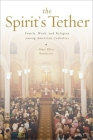 The Spirit's Tether: Family, Work, and Religion Among American Catholics Cover Image