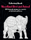Woodland Bird and Animal - Coloring Book - 100 Animals designs in a variety of intricate patterns Cover Image