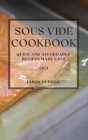 Sous Vide Cookbook 2021: Quick and Affordable Recipes Made Easy Cover Image