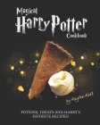Magical Harry Potter Cookbook: Potions, Treats And Harry's Favorite Recipes! Cover Image