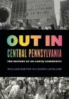 Out in Central Pennsylvania: The History of an Lgbtq Community (Keystone Books) Cover Image