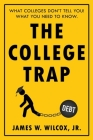 The College Trap: What Colleges Don't Tell You! What You Need to Know. Cover Image
