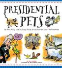 Presidential Pets: The Weird, Wacky, Little, Big, Scary, Strange Animals That Have Lived in the White House Cover Image