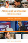 Media and Journalism Professionals: A Practical Career Guide Cover Image
