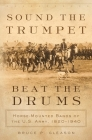 Sound the Trumpet, Beat the Drums: Horse-Mounted Bands of the U.S. Army, 1820-1940 Cover Image