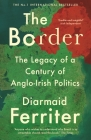 The Border: The Legacy of a Century of Anglo-Irish Politics Cover Image
