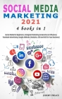 Social Media Marketing 2021: 4 BOOKS IN 1 - Social Media for Beginners, Instagram Marketing to Become an Influencer, Facebook Advertising, Google A Cover Image