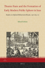 Theater State and the Formation of Early Modern Public Sphere in Iran: Studies on Safavid Muharram Rituals, 1590-1641 Ce (Iran Studies #5) Cover Image