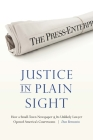 Justice in Plain Sight: How a Small-Town Newspaper and Its Unlikely Lawyer Opened America's Courtrooms Cover Image