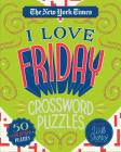 The New York Times I Love Friday Crossword Puzzles: 50 Challenging Puzzles Cover Image