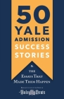 50 Yale Admission Success Stories: And the Essays That Made Them Happen Cover Image