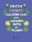 Creative Adult Coloring Book with Succulent, Cactus and Flowers: Desert Coloring Books with Wildflowers Cover Image