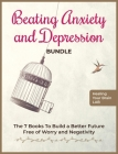 Beating Anxiety and Depression Bundle: The 7 Books To Build a Better Future Free of Worry and Negativity Cover Image