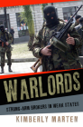 Warlords: Strong-Arm Brokers in Weak States (Cornell Studies in Security Affairs) Cover Image