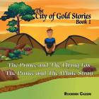 The City of Gold book 1: The Prince and The Flying Fox and The Prince and The White Swan Cover Image