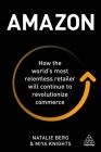 Amazon: How the World's Most Relentless Retailer Will Continue to Revolutionize Commerce Cover Image
