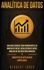 Analítica de datos: Una guía esencial para principiantes en minería de datos, recolección de datos, análisis de big data para negocios y c Cover Image