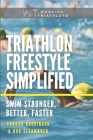 Triathlon Freestyle Simplified: Swim Stronger, Better, Faster Cover Image