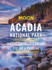 Moon Acadia National Park: Seaside Towns, Fall Foliage, Cycling & Paddling (Travel Guide) Cover Image