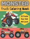 Monster Truck Coloring Book - 25 Trucks Your Kids Will Love: Monster Jam Coloring Book - monster truck golden book- Great Gift For Those Who Love Mons Cover Image