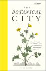 The Botanical City: A Busy Person's Guide to the Wondrous Plants to Find, Eat and Grow in the City Cover Image