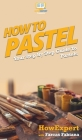 How To Pastel: Your Step By Step Guide to Pastels Cover Image