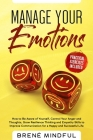 Manage your Emotions: How to Be Aware of Yourself, Control Your Anger and Thoughts, Grow Resilience Thinking and Empathy Skills to Improve C Cover Image