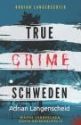 True Crime Schweden Wahre Verbrechen - Echte Kriminalfälle: Ein erschütterndes Portrait menschlicher Abgründe. Cover Image