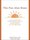 The Pun Also Rises: How the Humble Pun Revolutionized Language, Changed History, and Made Wordplay More Than Some Antics Cover Image