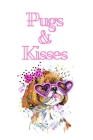 Pugs & Kisses: White Cover with a Cute Dog with Pink Glasses & Ribbon, Watercolor Hearts & a Funny Dog Pun Saying, Valentine's Day Bi Cover Image