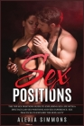 Sex Positions: The top sex positions guide to exploding sex life with a spectacular sex positions and sex experience. Sex practices t Cover Image