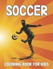 Soccer Coloring Book For Kids: Soccer Coloring Pages for Girls, boys and Kids with Soccer Sports & Other Cute Designs. soccer coloring book for all y Cover Image