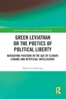 Green Leviathan or the Poetics of Political Liberty: Navigating Freedom in the Age of Climate Change and Artificial Intelligence (Routledge Studies in Contemporary Philosophy) Cover Image