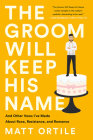 The Groom Will Keep His Name: And Other Vows I've Made About Race, Resistance, and Romance Cover Image