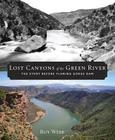 Lost Canyons of the Green River: The Story before Flaming Gorge Dam Cover Image