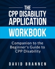 The CPP Disability Application Workbook: Companion to The Beginner's Guide to CPP Disability Cover Image