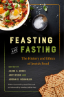 Feasting and Fasting: The History and Ethics of Jewish Food Cover Image