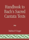 Handbook to Bach's Sacred Cantata Texts: An Interlinear Translation with Reference Guide to Biblical Quotations and Allusions Cover Image