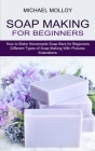 Soap Making for Beginners: How to Make Homemade Soap Bars for Beginners (Different Types of Soap Making With Pictures Illustrations) Cover Image
