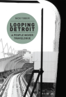 Looping Detroit: A People Mover Travelogue Cover Image