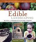 Edible Landscaping with a Permaculture Twist: How to Have Your Yard and Eat It Too Cover Image