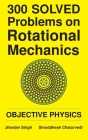 300 Solved Problems on Rotational Mechanics: Objective Physics Cover Image