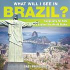 What Will I See In Brazil? Geography for Kids - Children's Explore the World Books Cover Image