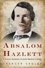 Absalom Hazlett: A Loyal Soldier in John Brown's Army (America Through Time) Cover Image