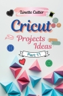 Cricut Projects Ideas for Beginners: The Perfect Guide 2021 Cover Image
